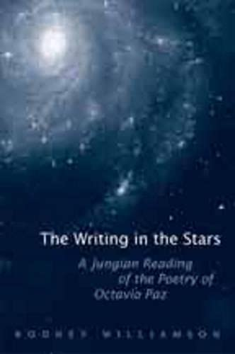9780802090843: The Writing in the Stars: A Jungian Reading of the Poetry of Octavio Paz (University of Toronto Romance Series)