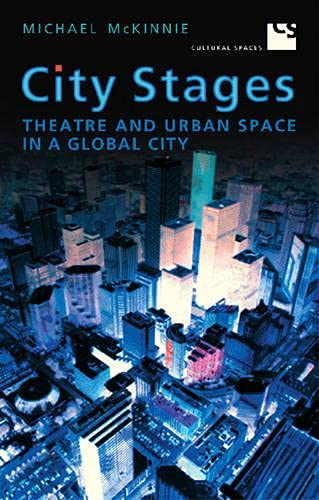 9780802091215: City Stages: Theatre and Urban Space in a Global City (Cultural Spaces)