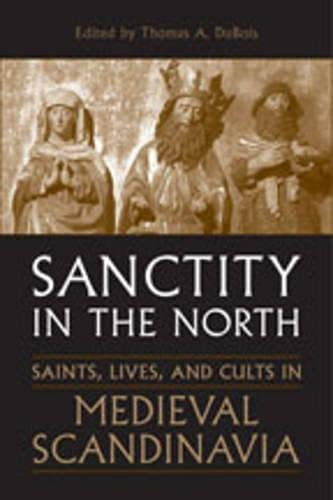 9780802091307: Sanctity in the North: Saints, Lives, and Cults in Medieval Scandinavia (Toronto Old Norse-Icelandic Series (TONIS))