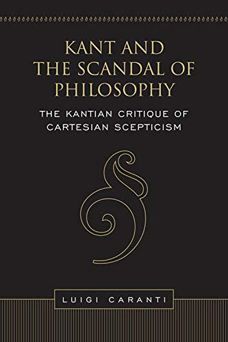 Kant and the Scandal of Philosophy: The Kantian Critique of Cartesian Scepticism (Toronto Studies ...