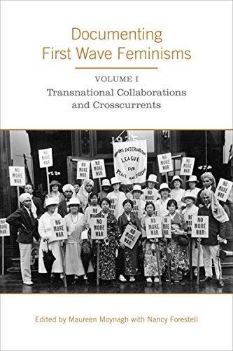 Documenting First Wave Feminisms: Volume 1: Transnational Collaborations and Crosscurrents (Studies...