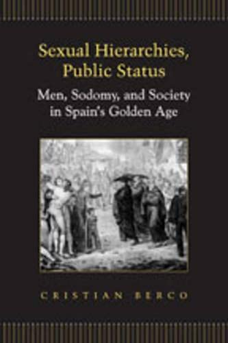 9780802091390: Sexual Hierarchies, Public Status: Men, Sodomy, and Society in Spain's Golden Age