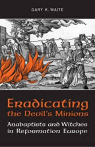 9780802091550: Eradicating the Devil's Minions: Anabaptists and Witches in Reformation Europe, 1535-1600