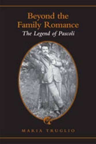 9780802091918: Beyond the Family Romance: The Legend of Pascoli (Toronto Italian Studies)