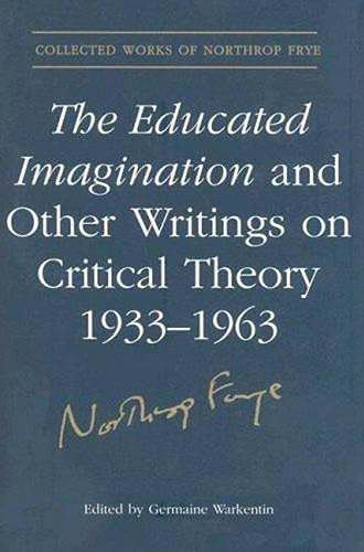 9780802092090: The Educated Imagination and Other Writings on Critical Theory 1933-1963 (Collected Works of Northrop Frye)
