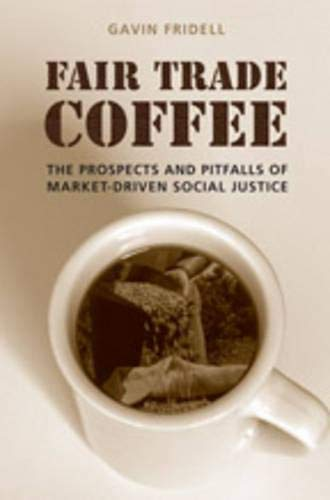 9780802092380: Fair Trade Coffee: The Prospects and Pitfalls of Market-Driven Social Justice (Studies in Comparative Political Economy and Public Policy)