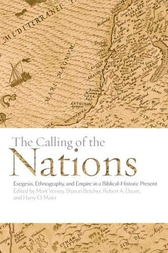 The Calling of the Nations: Exegesis, Ethnography, and Empire in a Biblical-Historic Present: Etal ...