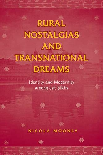 Rural Nostalgia & Transnational Dreams: Identity and Modernity Among Jat Sikhs (Anthropological...