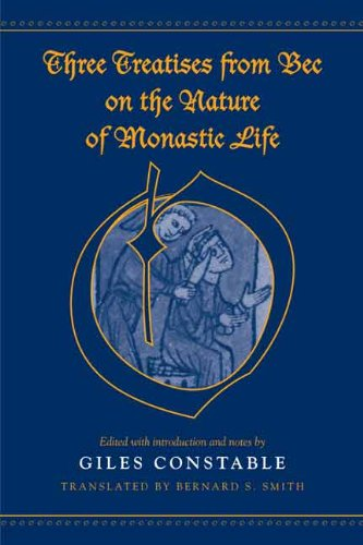 Three Treatises From Bec on the Nature of Monastic Life (Medieval Academy Books): Giles Constable