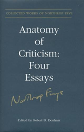 9780802092724: Anatomy of Criticism: Four Essays (Collected Works of Northrop Frye, Volume 22)