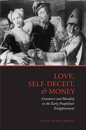 9780802092885: Love, Self-Deceit, and Money: Commerce and Morality in the Early Neapolitan Enlightenment