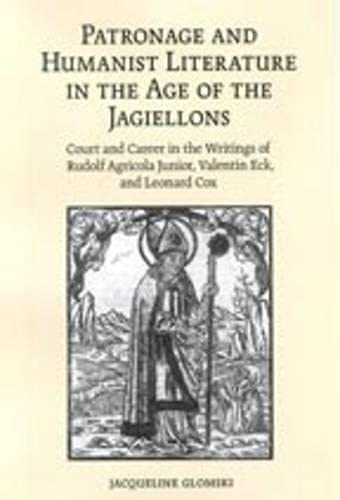 9780802093004: Patronage and Humanist Literature in the Age of the Jagiellons: Court and Career in the Writings of Rudolf Agricola Junior, Valentin Eck, and Leonard Cox (Erasmus Studies)