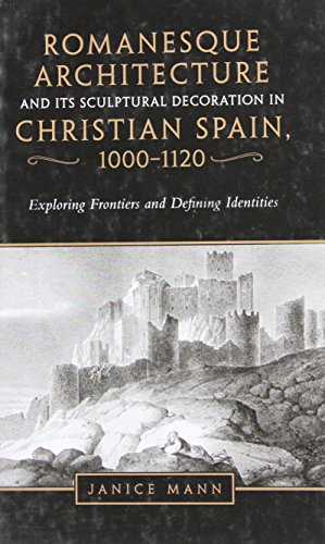 9780802093240: Romanesque Architecture and its Sculptural Decoration in Christian Spain, 1000-1120: Exploring Frontiers and Defining Identities