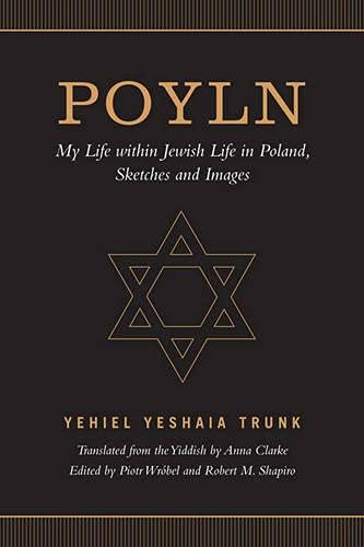 Poyln: My Life Within Jewish Life in Poland, Sketches and Images (Hardcover): Yehiel Yeshaia Trunk