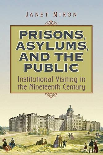 9780802093660: Prisons, Asylums, and the Public: Institutional Visiting in the Nineteenth Century