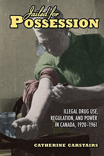 9780802093721: Jailed for Possession: Illegal Drug Use, Regulation, and Power in Canada, 1920-1961 (Studies in Gender and History)