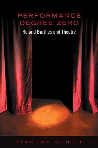 9780802093875: Performance Degree Zero: Roland Barthes and Theatre