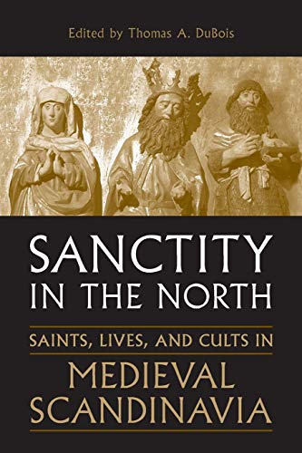 9780802094100: Sanctity in the North: Saints, Lives, and Cults in Medieval Scandinavia (Toronto Old Norse-Icelandic Series (TONIS))