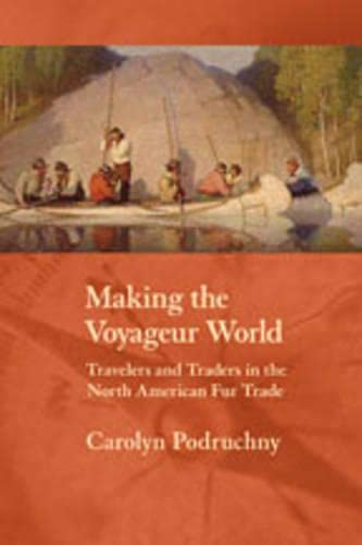 9780802094285: Making the Voyageur World: Travelers and Traders in the North American Fur Trade (France Overseas: Studies in Empire and Decolonization)