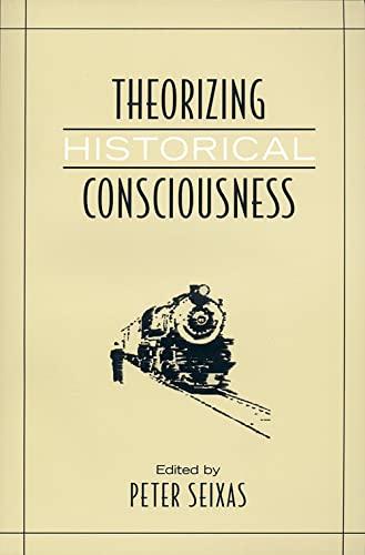 9780802094575: Theorizing Historical Consciousness