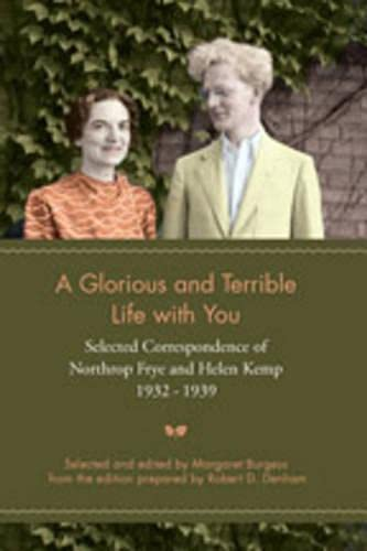 9780802094766: A Glorious and Terrible Life with You: Selected Correspondence of Northrop Frye and Helen Kemp, 1932-1939