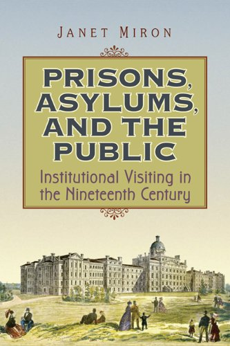 9780802095138: Prisons, Asylums, and the Public: Institutional Visiting in the Nineteenth Century