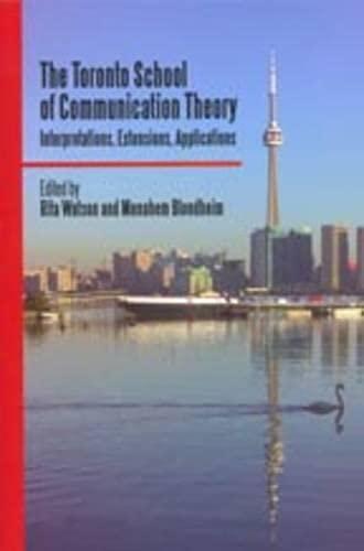 9780802095299: The Toronto School of Communication Theory: Interpretations, Extensions, Applications