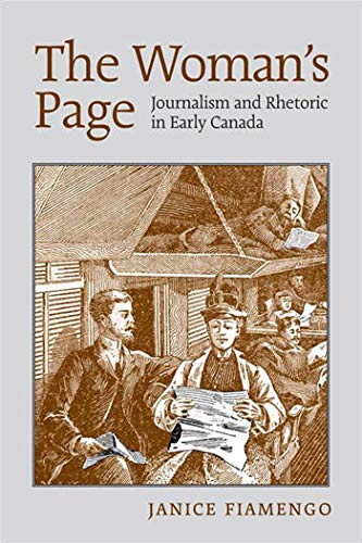 The Woman's Page: Journalism and Rhetoric in Early Canada: Fiamengo, Janice