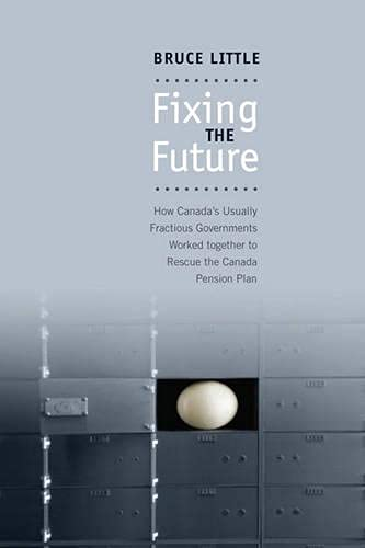 Fixing the Future. How Canada's usually fractious governments worked together to rescue the Canad...