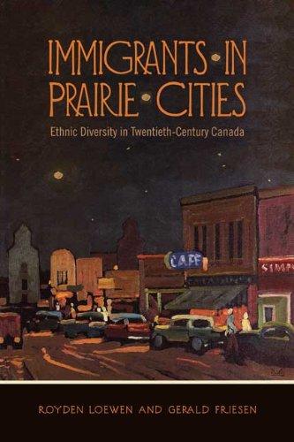 Immigrants in Prairie Cities: Ethnic Diversity in: Loewen, Royden, Friesen,