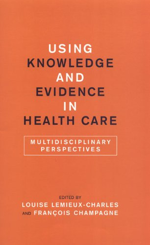 9780802096364: Using Knowledge and Evidence in Health Care: Multidisciplinary Perspectives