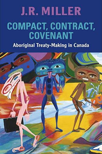 9780802097415: Compact, Contract, Covenant: Aboriginal Treaty-Making in Canada
