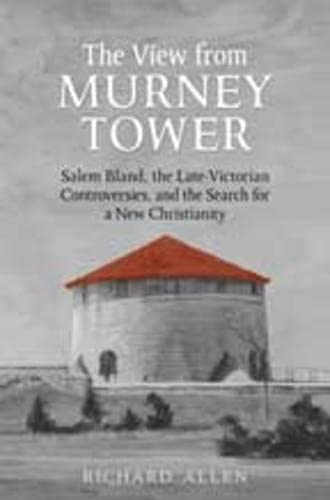 9780802097484: View From the Murney Tower: Salem Bland, the Late-Victorian Controversies, and the Search for a New Christianity, Volume 1 (Salem Bland: A Canadian Odyssey) (v. 1)