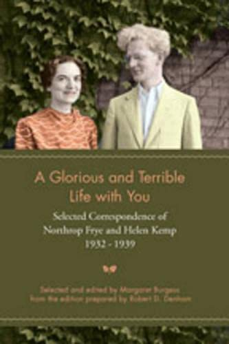 9780802097651: A Glorious and Terrible Life with You: Selected Correspondence of Northrop Frye and Helen Kemp, 1932 - 1939
