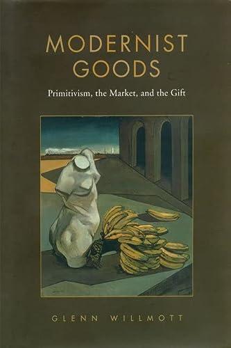 9780802097699: Modernist Goods: Primitivism, the Market and the Gift