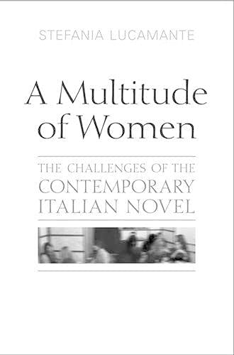 9780802097941: A Multitude of Women: The Challenges of the Contemporary Italian Novel (Toronto Italian Studies)