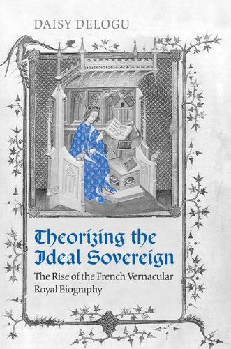 9780802098078: Theorizing the Ideal Sovereign: The Rise of the French Vernacular Royal Biography