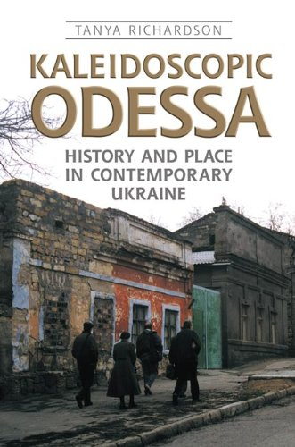 Kaleidoscopic Odessa: History and Place in Contemporary Ukraine (Anthropological Horizons): Tanya ...