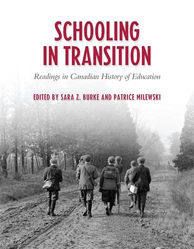 Schooling in Transition: Readings in Canadian History of Education: Sara Z. Burke