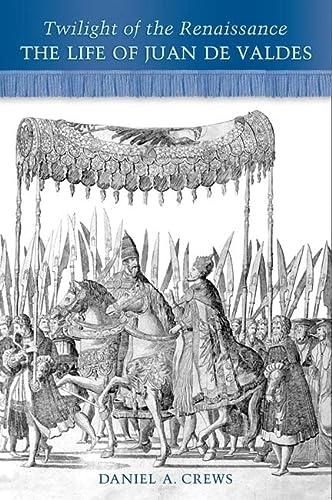 9780802098672: Twilight of the Renaissance: The Life of Juan de Valdes (Renaissance Studies)