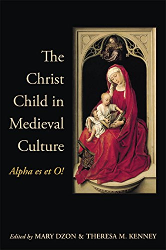 The Christ Child in Medieval Culture: Alpha es et O!: Dzon, Mary, and Theresa M. Kenney, eds.