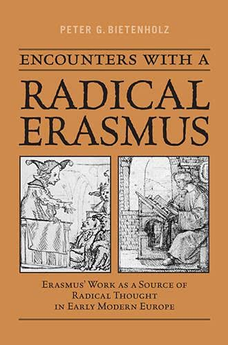 9780802099051: Encounters with a Radical Erasmus: Erasmus' Work as a Source of Radical Thought in Early Modern Europe (Erasmus Studies)