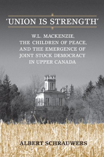 9780802099273: 'Union is Strength': W.L. Mackenzie, The Children of Peace and the Emergence of Joint Stock Democracy in Upper Canada