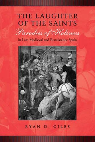 9780802099525: The Laughter of the Saints: Parodies of Holiness in Late Medieval and Renaissance Spain