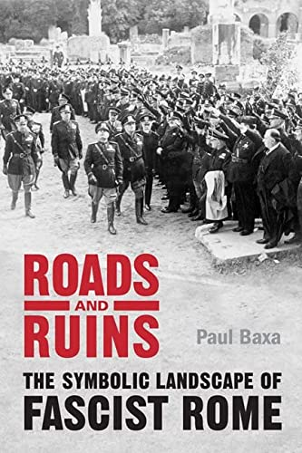 9780802099952: Roads and Ruins: The Symbolic Landscape of Fascist Rome (Toronto Italian Studies)