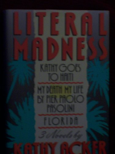 9780802100016: Literal Madness: Kathy Goes to Haiti, My Death My Life, by Pier Paolo Pasolini and Florida