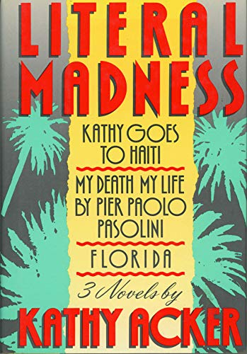 9780802100016: Literal Madness: Kathy Goes to Haiti; My Death My Life By Pier Paolo Pasolini; Florida (3 Novels)