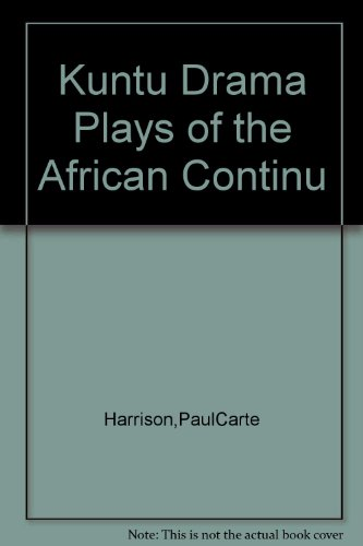 Kuntu drama: Plays of the African continuum: Harrison, Paul Carter