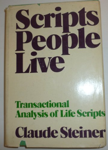 Scripts People Live: Transactional Analysis of Life Scripts: Steiner, Claude