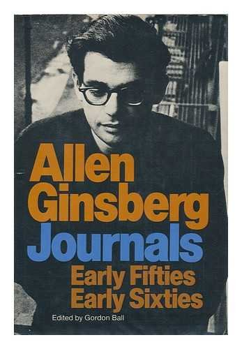 Journals: Early Fifties, Early Sixties: Ginsberg, Allen, and Ball, Gordon (Editor)